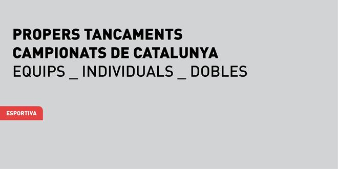 Propers tancaments de Campionats de Catalunya per equips, individuals i dobles